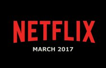 Here's A List of New Shows and Movies Coming To Netflix in March